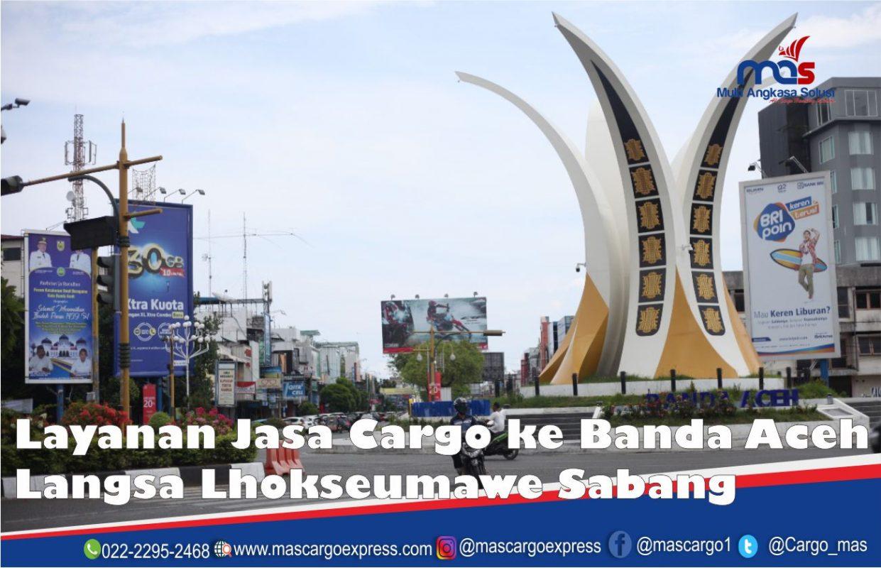 Layanan Jasa Cargo Ke Banda Aceh Langsa Lhokseumawe Sabang Termurah Mas Cargo Express